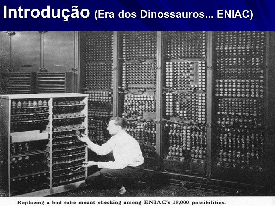 Introdução (Era dos Dinossauros... ENIAC)