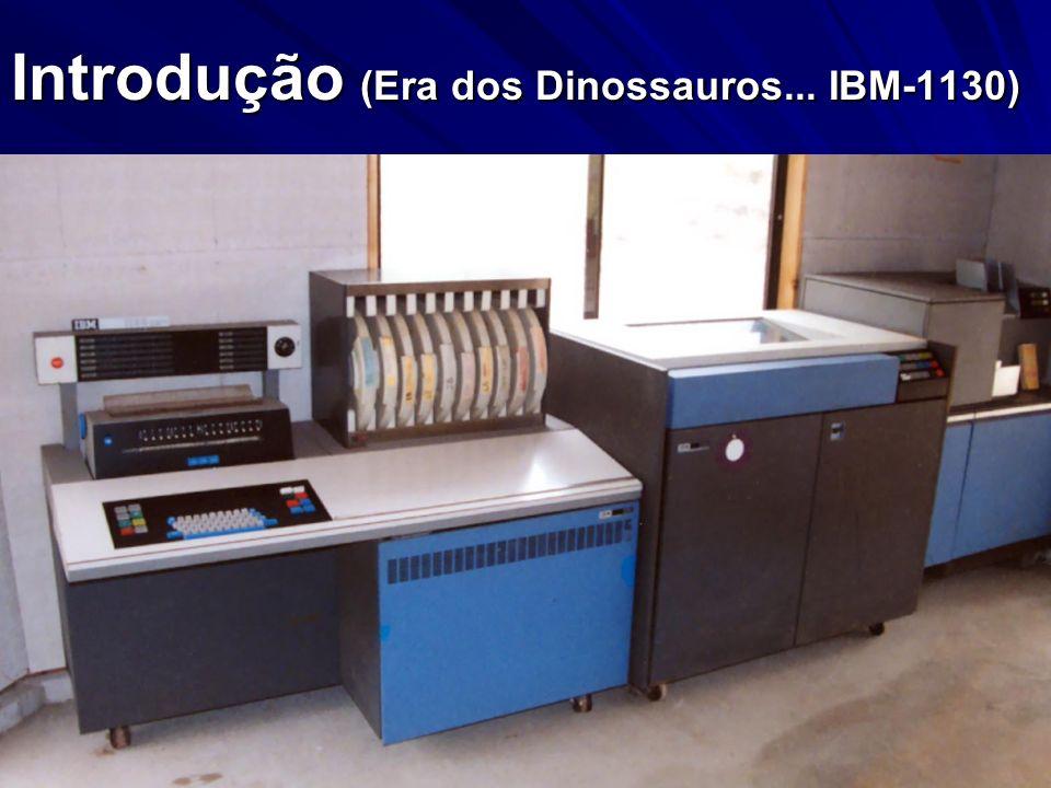 Introdução (Era dos Dinossauros... IBM-1130)