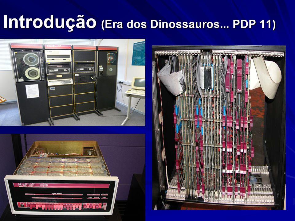 Introdução (Era dos Dinossauros... PDP 11)