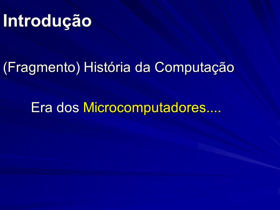 (Fragmento) História da Computação Era dos Microcomputadores....