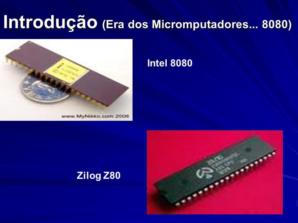 Introdução (Era dos Micromputadores... 8080)