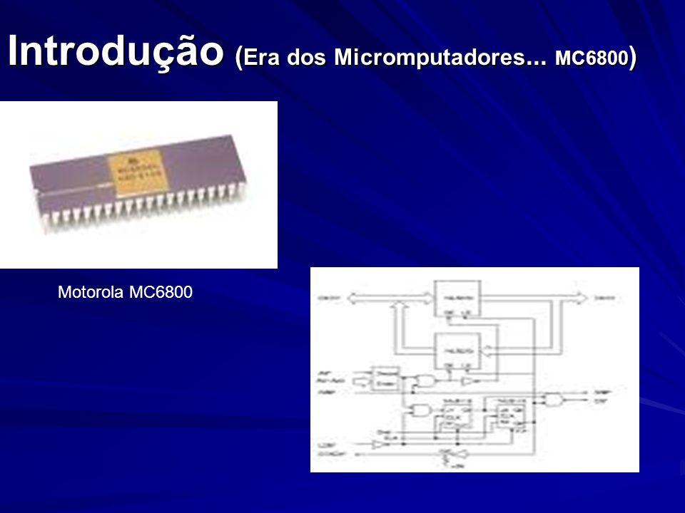 Introdução (Era dos Micromputadores... MC6800)