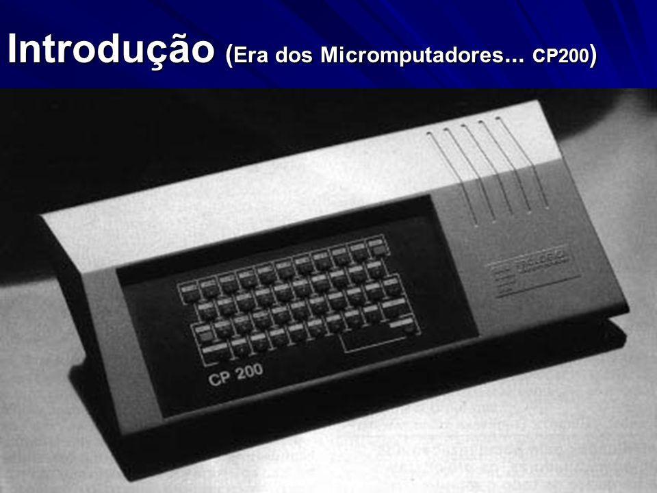 Introdução (Era dos Micromputadores... CP200)