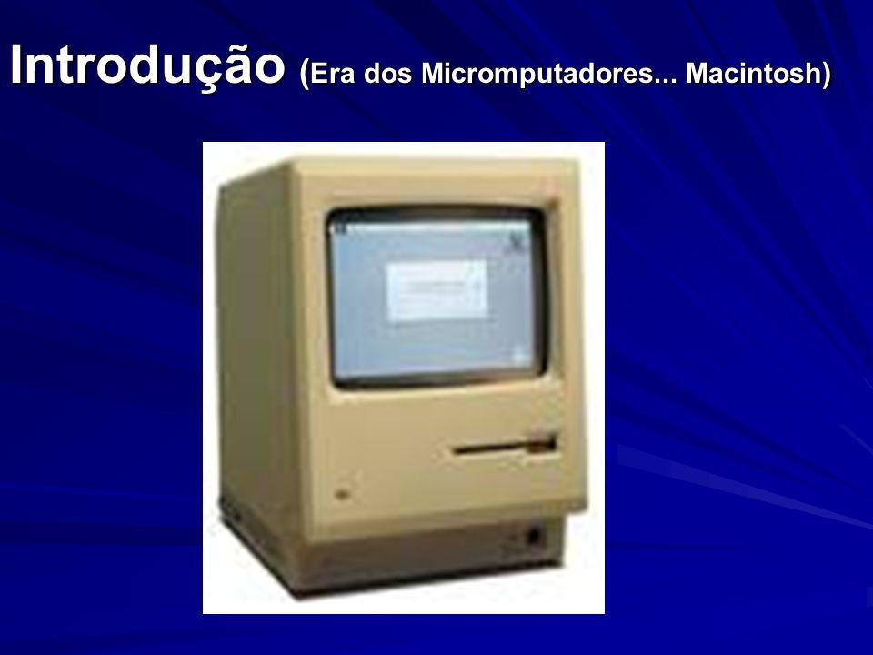 Introdução (Era dos Micromputadores... Macintosh)