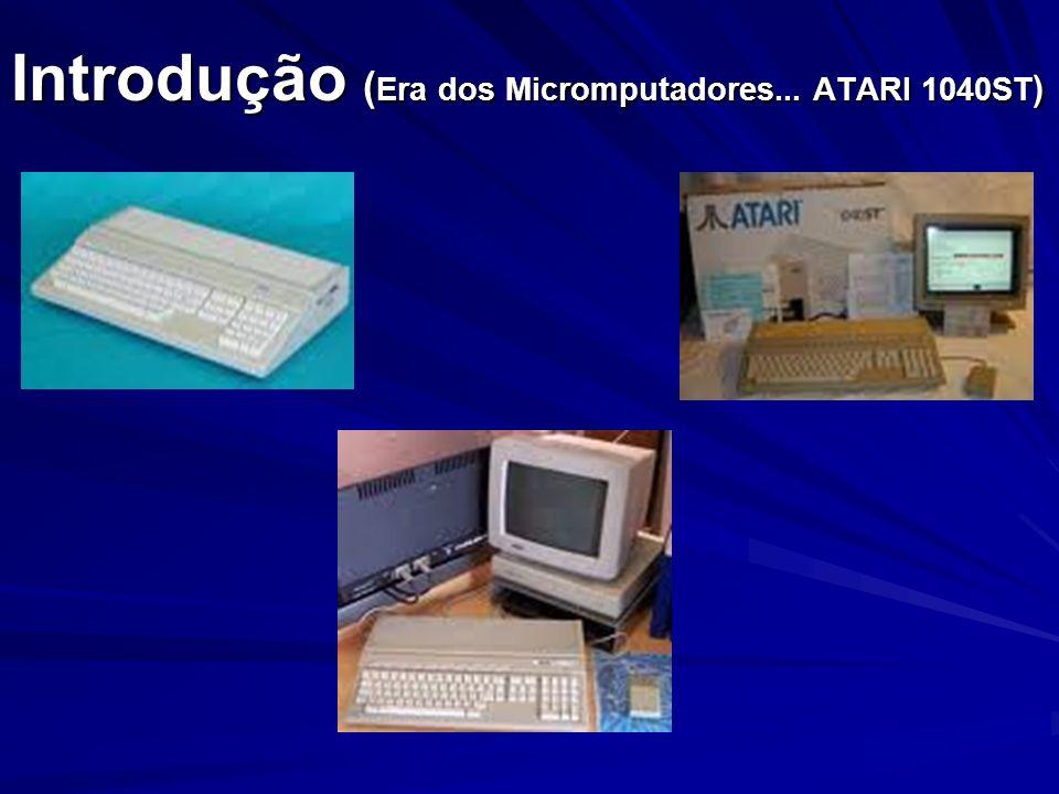 Introdução (Era dos Micromputadores... ATARI 1040ST)