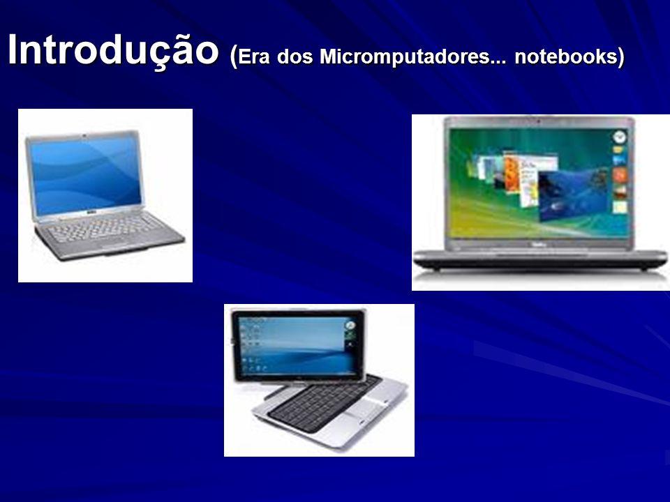 Introdução (Era dos Micromputadores... notebooks)