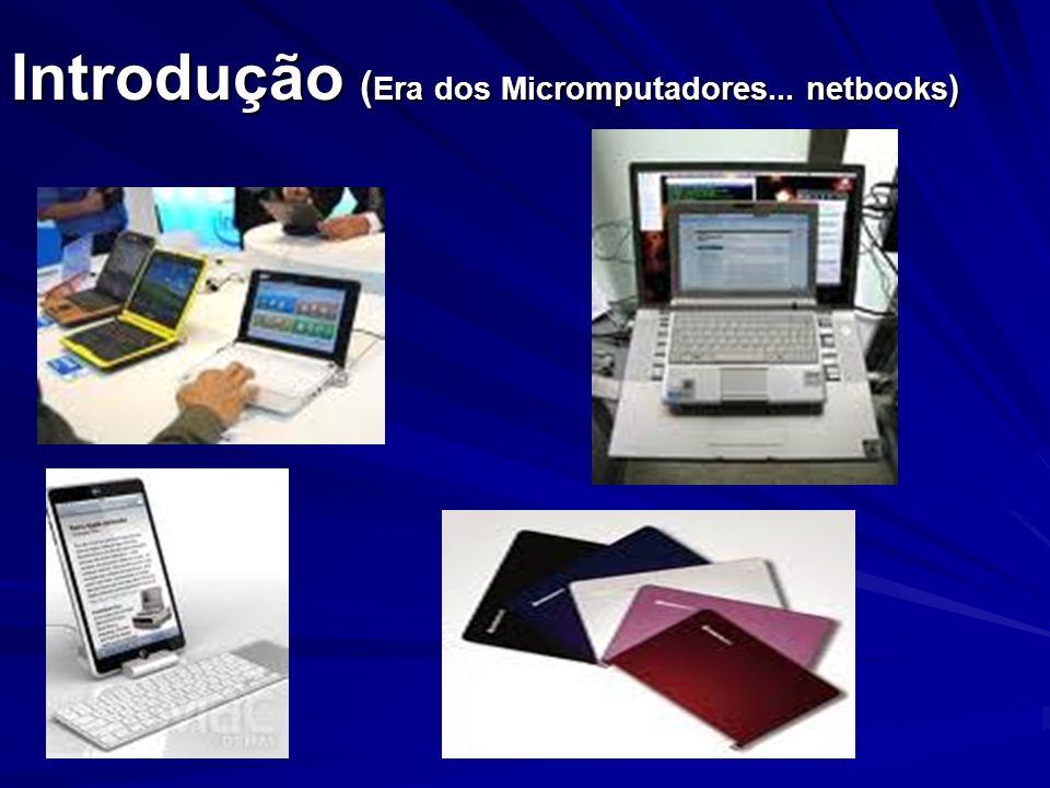 Introdução (Era dos Micromputadores... netbooks)