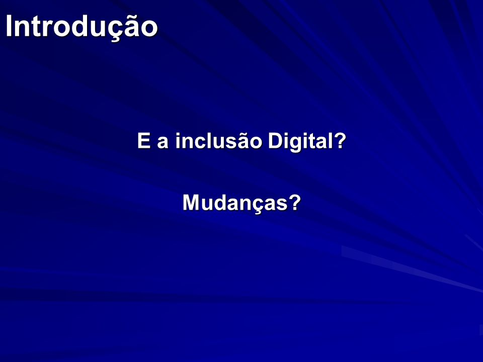 E a inclusão Digital Mudanças