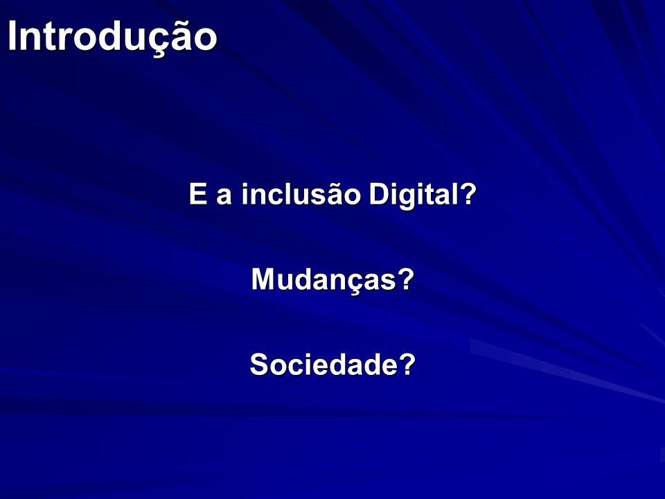 E a inclusão Digital Mudanças Sociedade