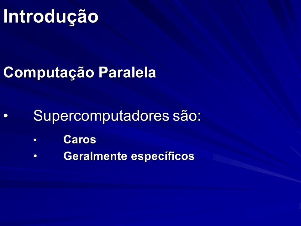 Introdução Computação Paralela Supercomputadores são: