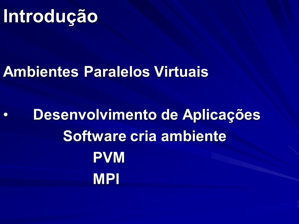 Introdução Ambientes Paralelos Virtuais Desenvolvimento de Aplicações