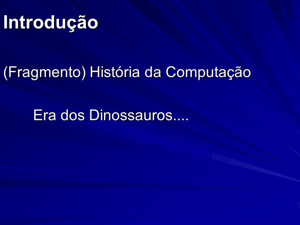 (Fragmento) História da Computação Era dos Dinossauros....