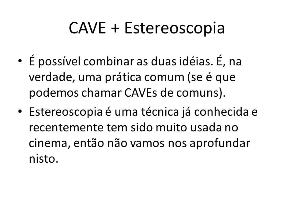 CAVE + Estereoscopia É possível combinar as duas idéias. É, na verdade, uma prática comum (se é que podemos chamar CAVEs de comuns).