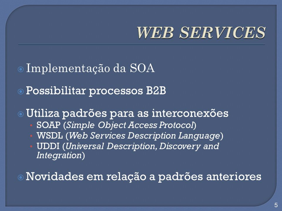 WEB SERVICES Implementação da SOA Possibilitar processos B2B