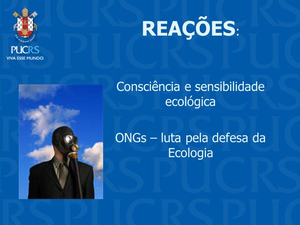 REAÇÕES: . Consciência e sensibilidade ecológica