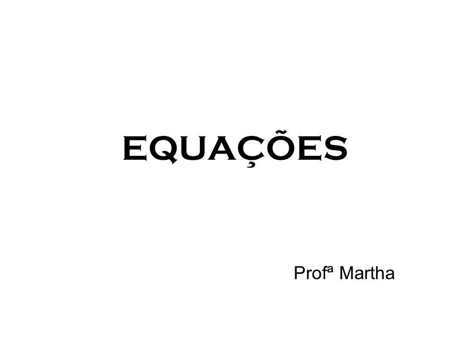 EQUAÇÕES Profª Martha