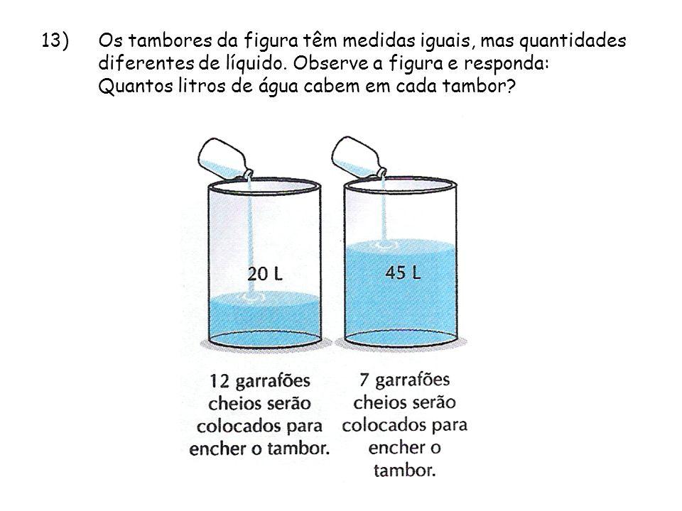 13) Os tambores da figura têm medidas iguais, mas quantidades diferentes de líquido.