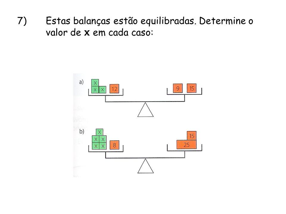 7). Estas balanças estão equilibradas. Determine o