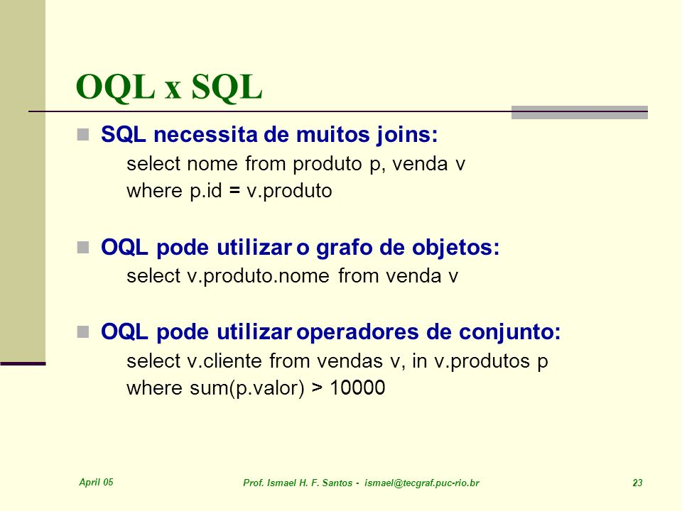 OQL x SQL SQL necessita de muitos joins: