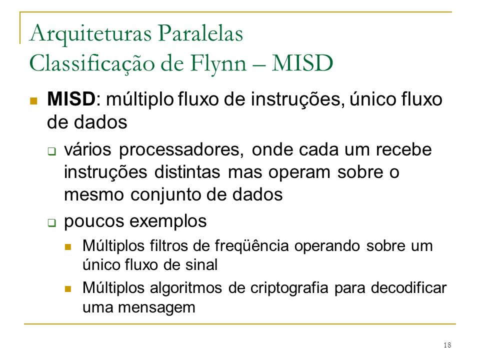 Arquiteturas Paralelas Classificação de Flynn – MISD
