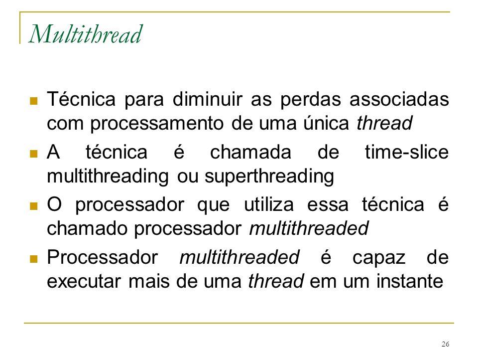 MultithreadTécnica para diminuir as perdas associadas com processamento de uma única thread.
