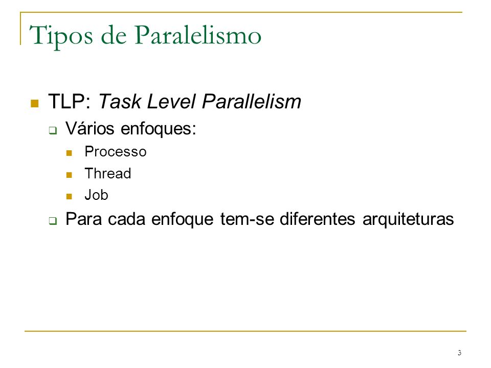 Tipos de Paralelismo TLP: Task Level Parallelism Vários enfoques: