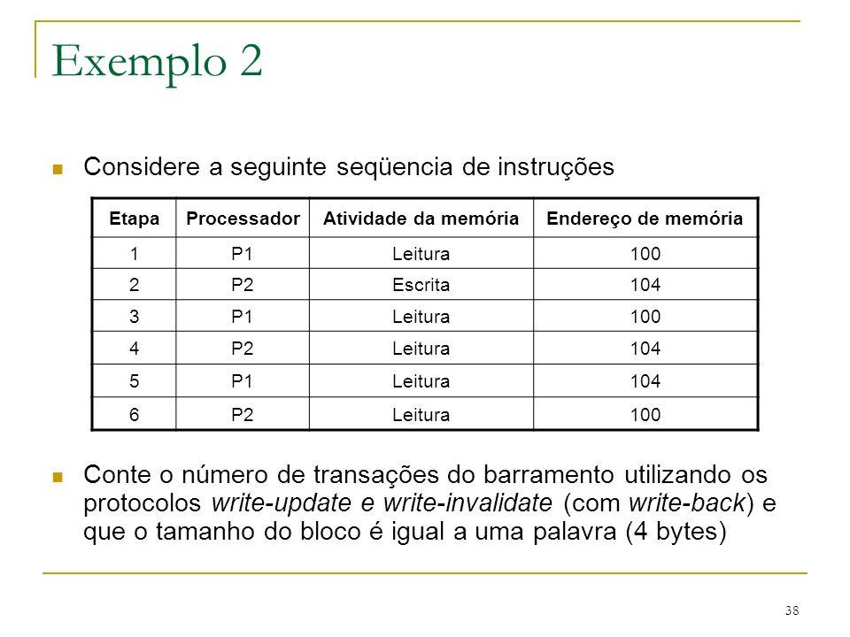 Exemplo 2 Considere a seguinte seqüencia de instruções