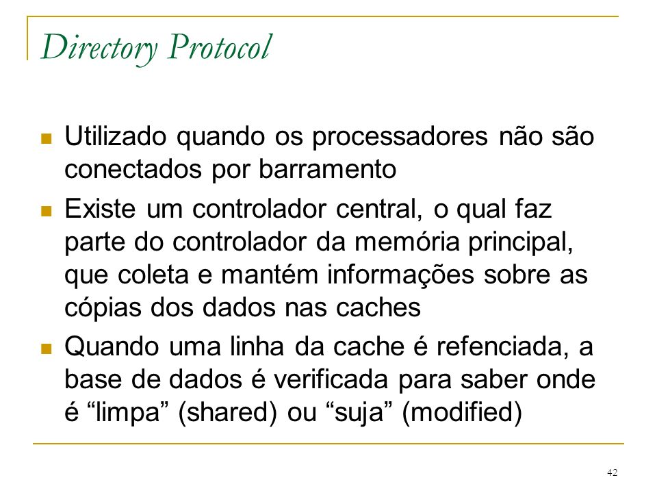 Directory Protocol Utilizado quando os processadores não são conectados por barramento.