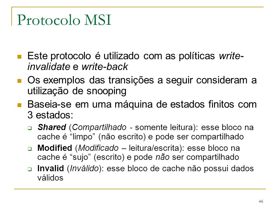 Protocolo MSIEste protocolo é utilizado com as políticas write-invalidate e write-back.