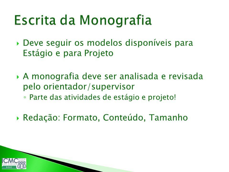 Escrita da Monografia Deve seguir os modelos disponíveis para Estágio e para Projeto.