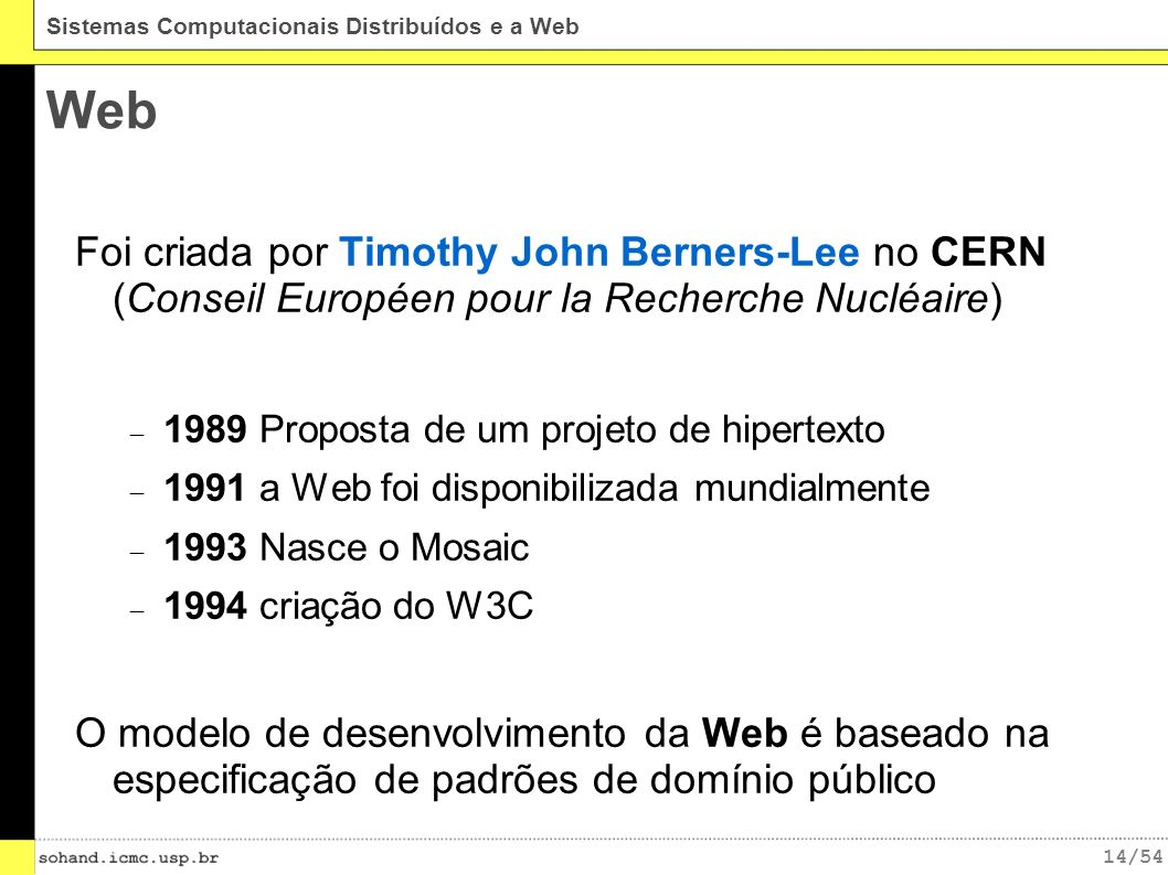 Web Foi criada por Timothy John Berners-Lee no CERN (Conseil Européen pour la Recherche Nucléaire)