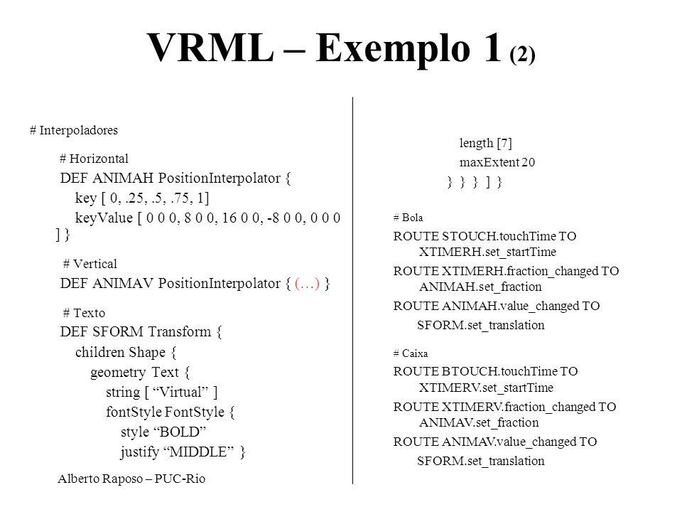 VRML – Exemplo 1 (2) DEF ANIMAH PositionInterpolator {