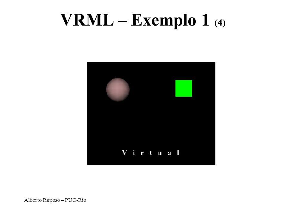 VRML – Exemplo 1 (4) Alberto Raposo – PUC-Rio