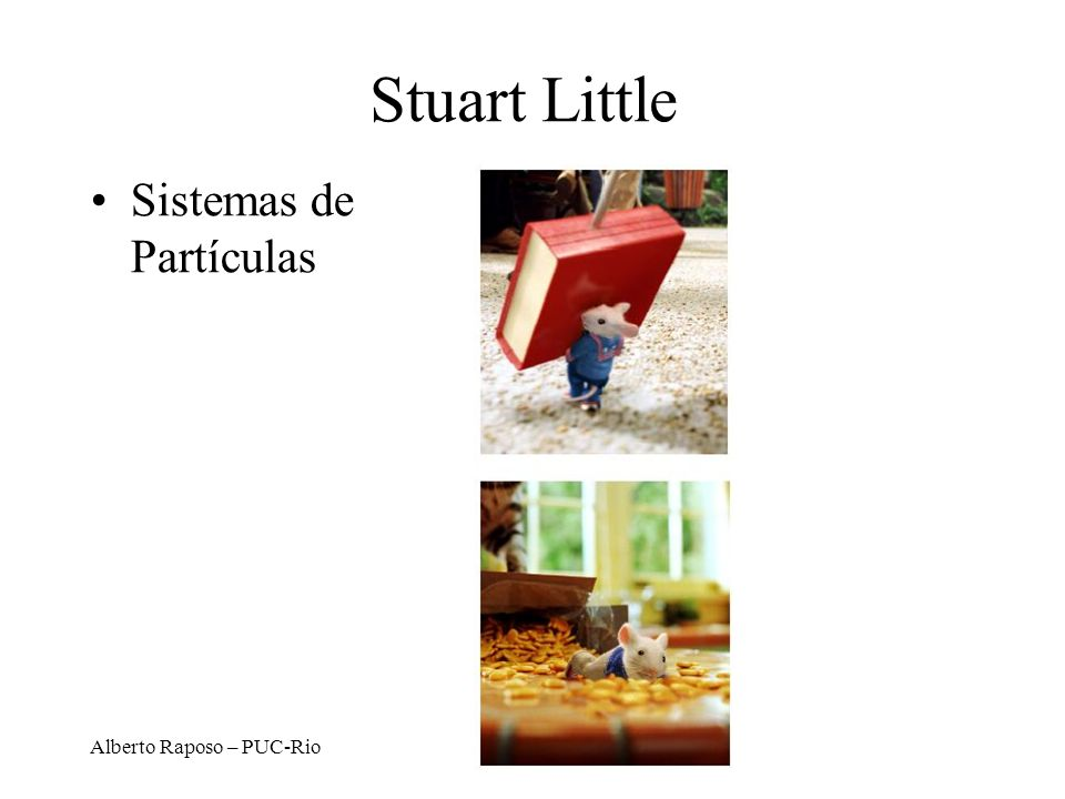 Stuart Little Sistemas de Partículas Alberto Raposo – PUC-Rio