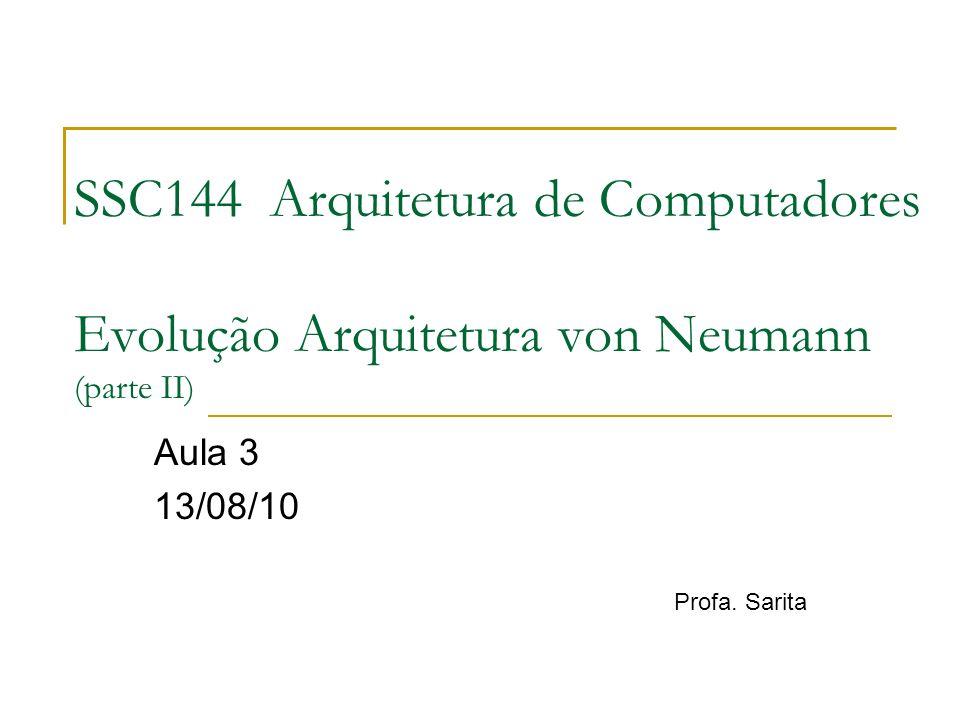 SSC144 Arquitetura de Computadores Evolução Arquitetura von Neumann (parte II)