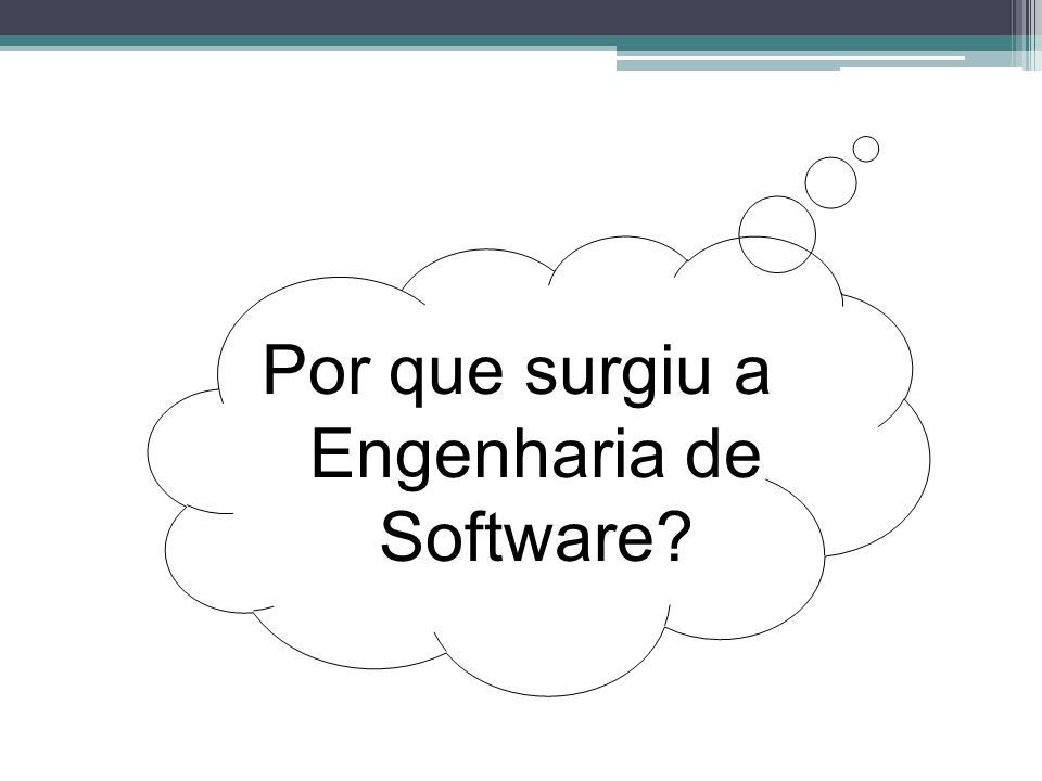 Por que surgiu a Engenharia de Software