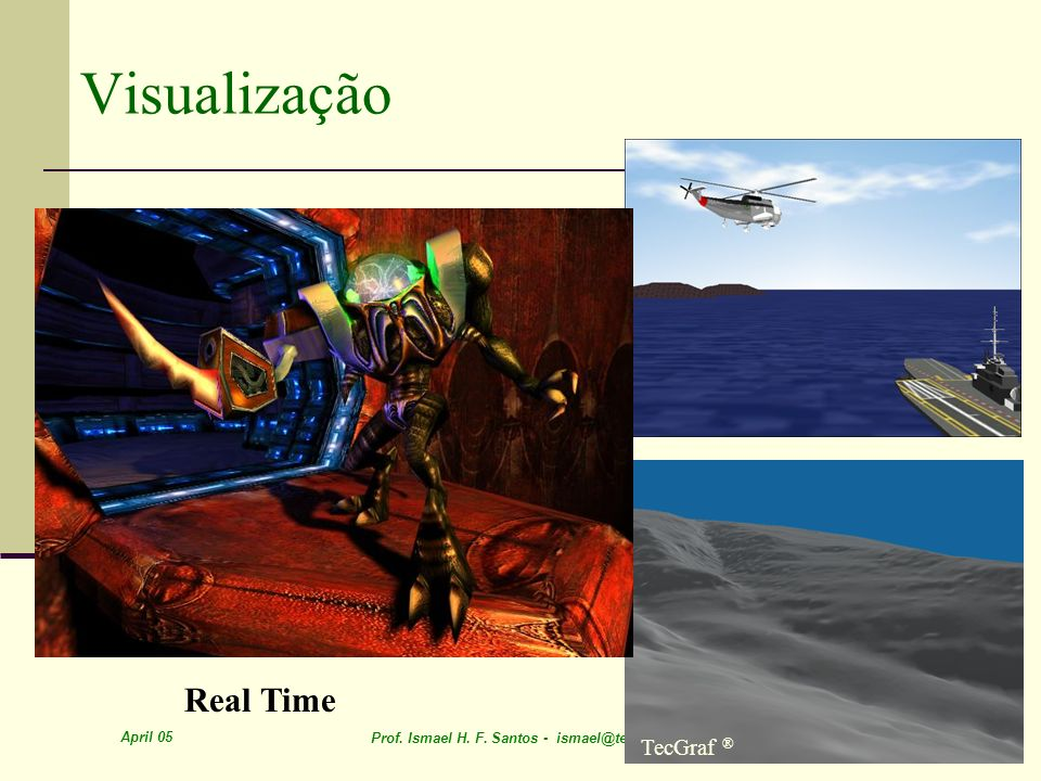 Visualização Real Time TecGraf ® April 05