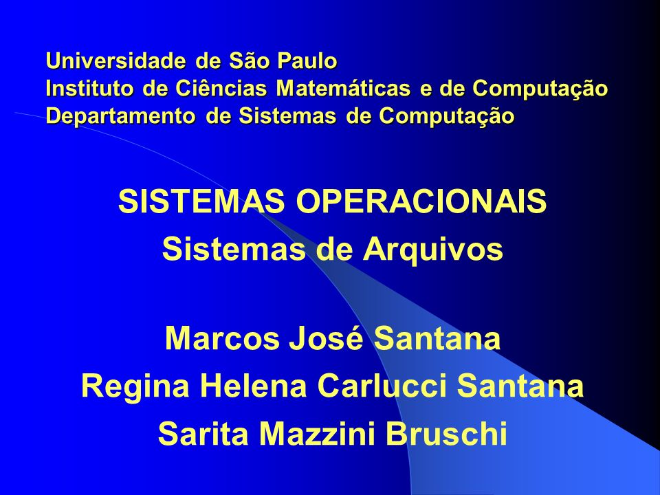 SISTEMAS OPERACIONAIS Sistemas de Arquivos Marcos José Santana