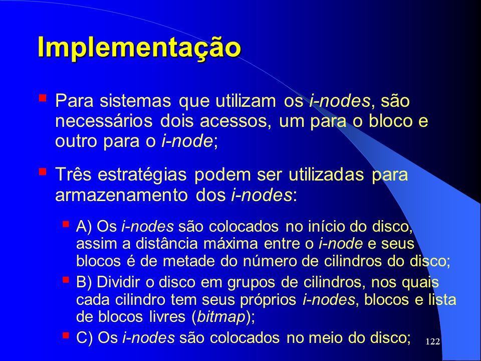 Implementação Para sistemas que utilizam os i-nodes, são necessários dois acessos, um para o bloco e outro para o i-node;