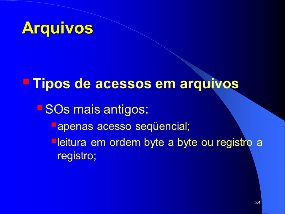 Arquivos Tipos de acessos em arquivos SOs mais antigos: