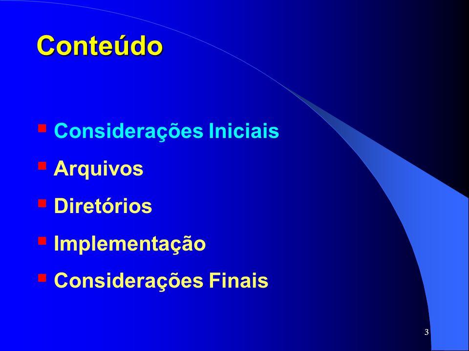 Conteúdo Considerações Iniciais Arquivos Diretórios Implementação