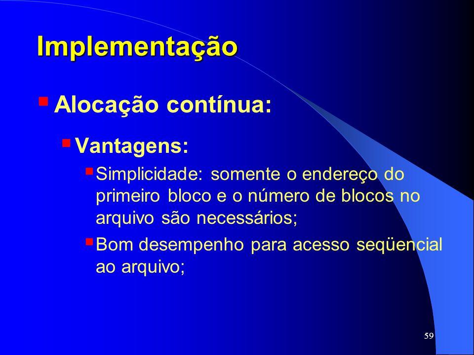 Implementação Alocação contínua: Vantagens: