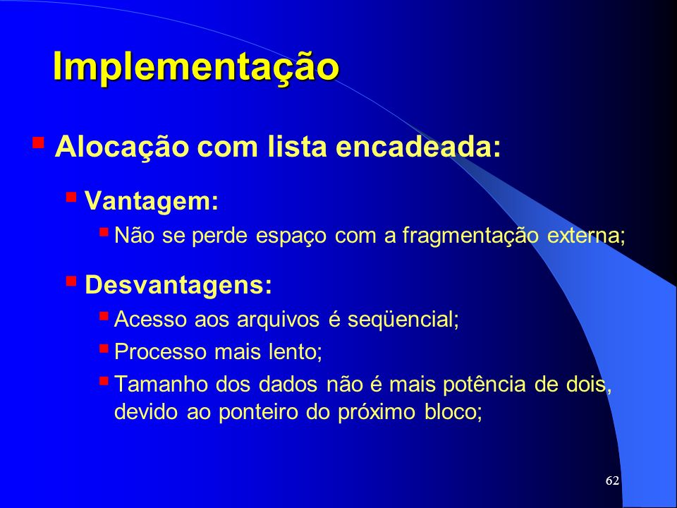 Implementação Alocação com lista encadeada: Vantagem: Desvantagens: