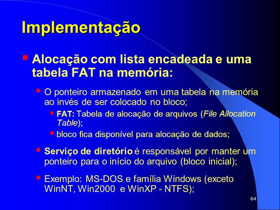ImplementaçãoAlocação com lista encadeada e uma tabela FAT na memória: