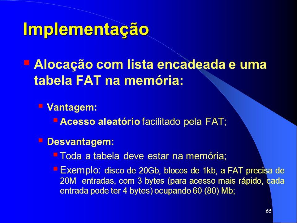 ImplementaçãoAlocação com lista encadeada e uma tabela FAT na memória: Vantagem: Acesso aleatório facilitado pela FAT;