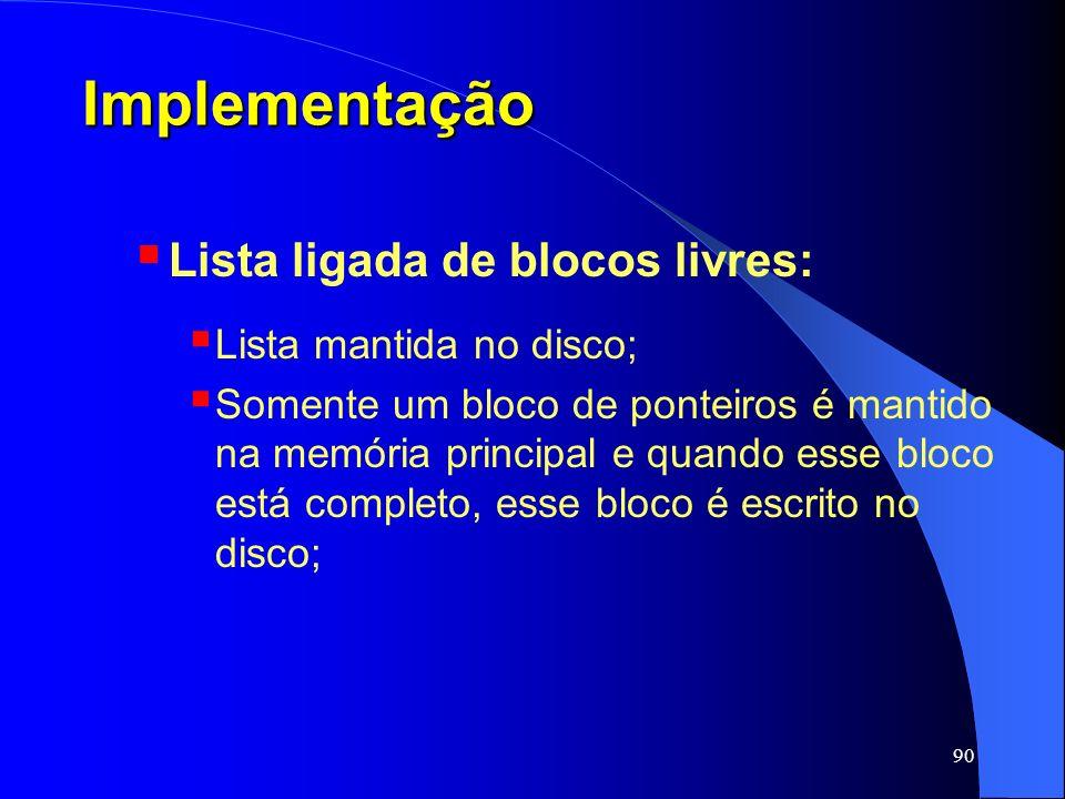 Implementação Lista ligada de blocos livres: Lista mantida no disco;