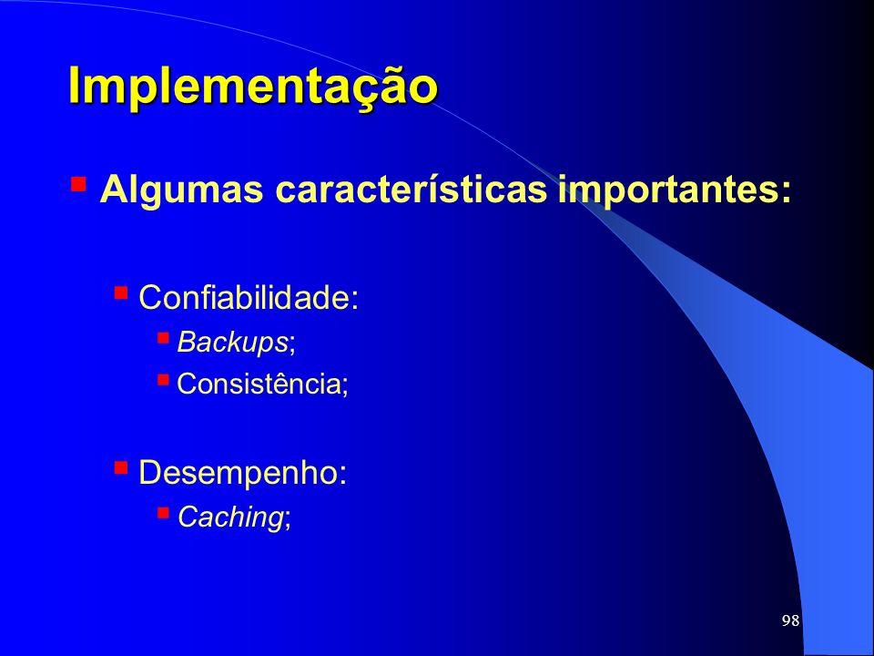 Implementação Algumas características importantes: Confiabilidade:
