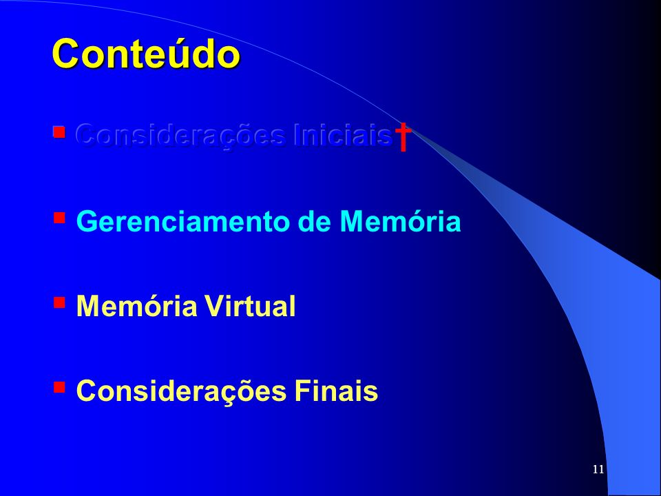 Conteúdo Considerações Iniciais† Gerenciamento de Memória