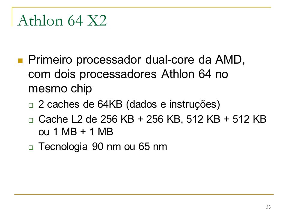 Athlon 64 X2 Primeiro processador dual-core da AMD, com dois processadores Athlon 64 no mesmo chip.