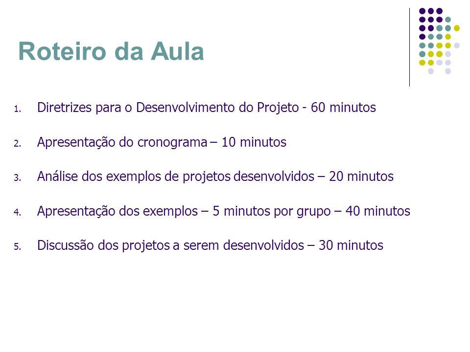 Roteiro da AulaDiretrizes para o Desenvolvimento do Projeto - 60 minutos. Apresentação do cronograma – 10 minutos.